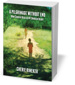 A Pilgrimage Without End: How Cancer Healed My Broken Heart